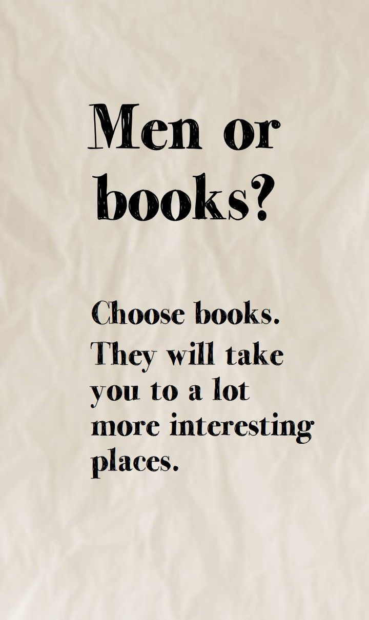 Men or books Choose books They will take you to a lot more interesting places