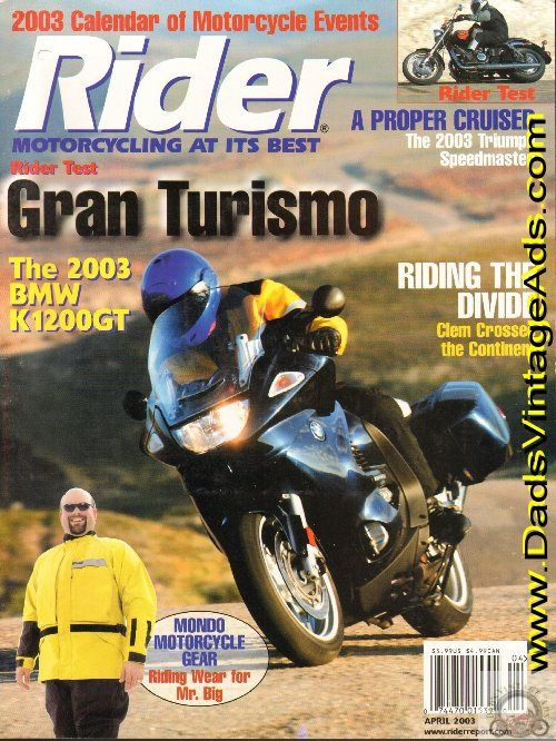 Rider Tests: BMW K1200GT ABS - Gran Turismo, Triumph Speedmaster - The Master; Riding the Divide; Ridden & Rated - Ducati Corse 2003 - inside the new 999 and 749 superbikes; Travel in the Tropics - pack light for this Edelweiss scouting tour of Brazil; 2003 Calendar of Motorcycle Events; more   Com