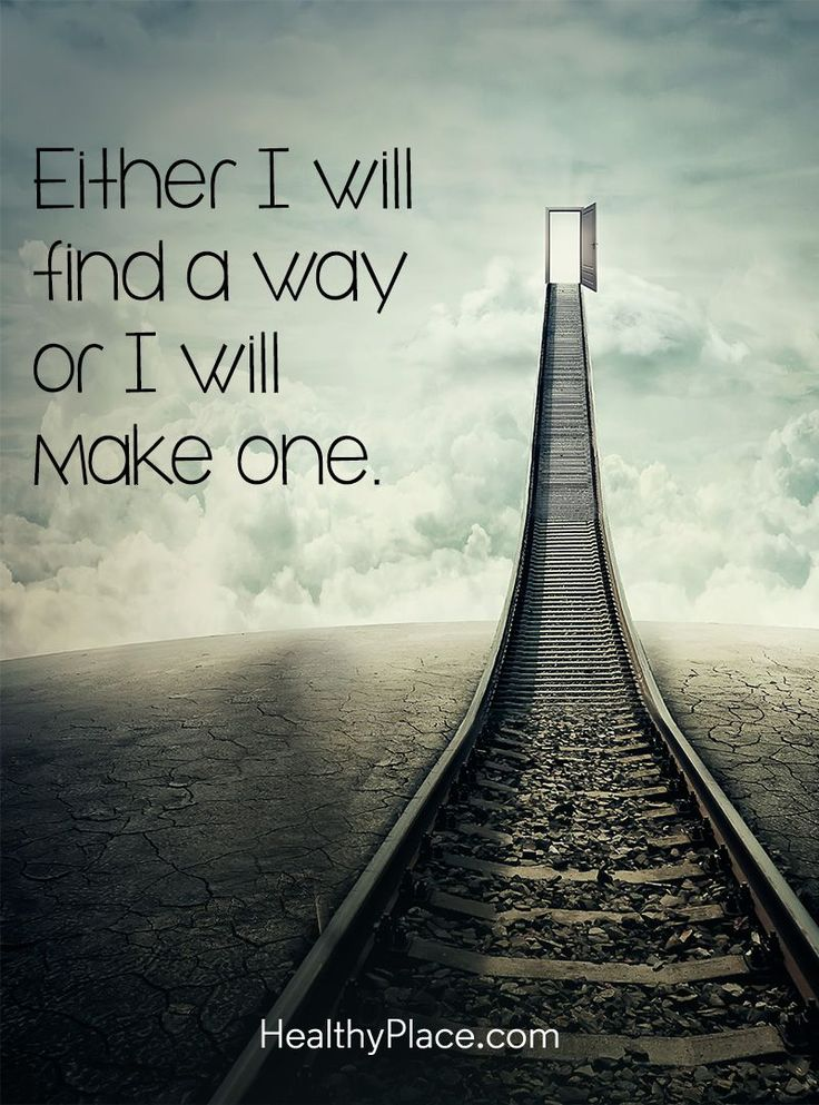 Positive Quote: Either I will find a way or I will make one. www.HealthyPlace.com