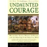 Undaunted Courage:  Meriwether Lewis, Thomas Jefferson, and the Opening of the American West (Paperback)By Stephen E. Ambrose