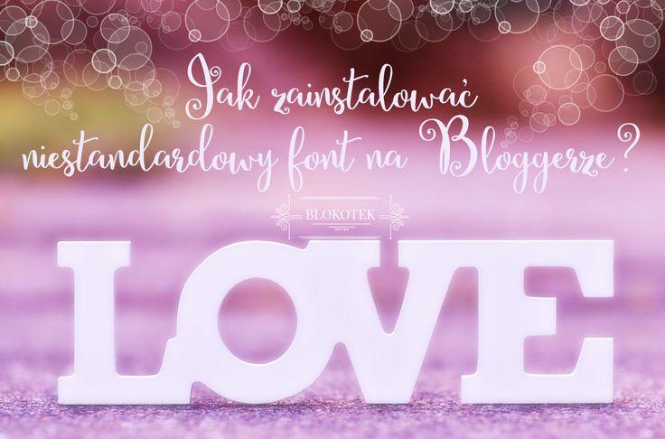 Blokotek: Jak zainstalować niestandardowy font na Bloggerze?