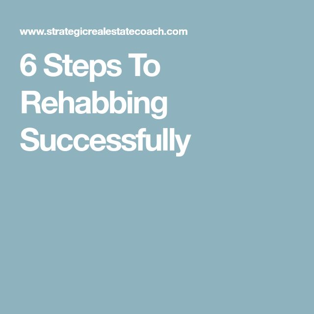6 Steps To Rehabbing Successfully