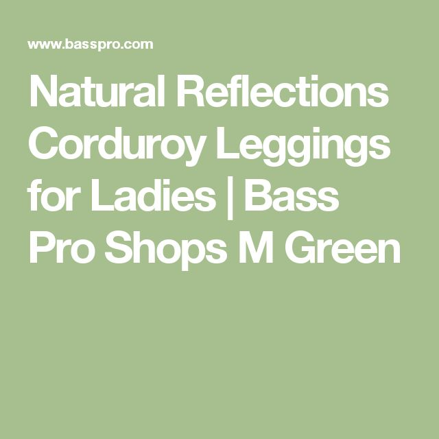 Natural Reflections Corduroy Leggings for Ladies | Bass Pro Shops      M      Green