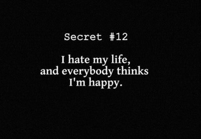I hate my life, and everybody thinks i'm happy