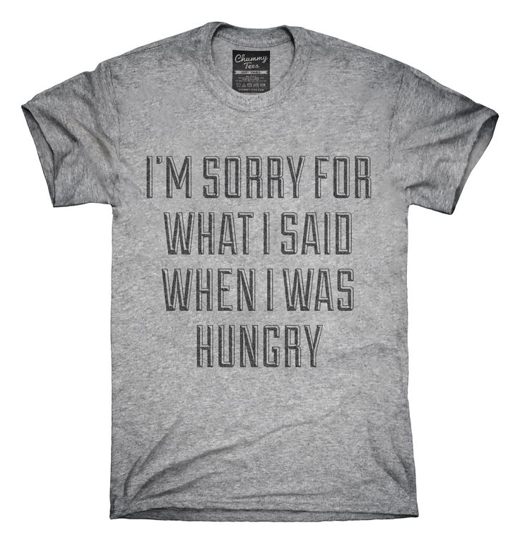 I'm Sorry For What I Said When I Was Hungry T-Shirts, Hoodies, Tank Tops