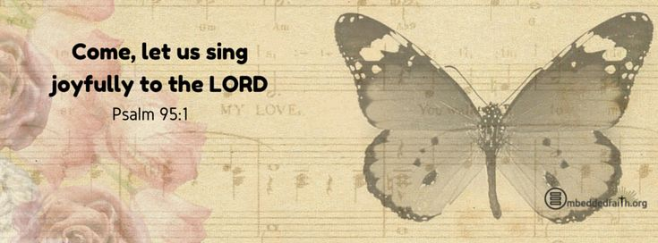 Come Let us sing joyfully to the Lord. Psalm 95:1 facebook cover on embeddedfaith.org