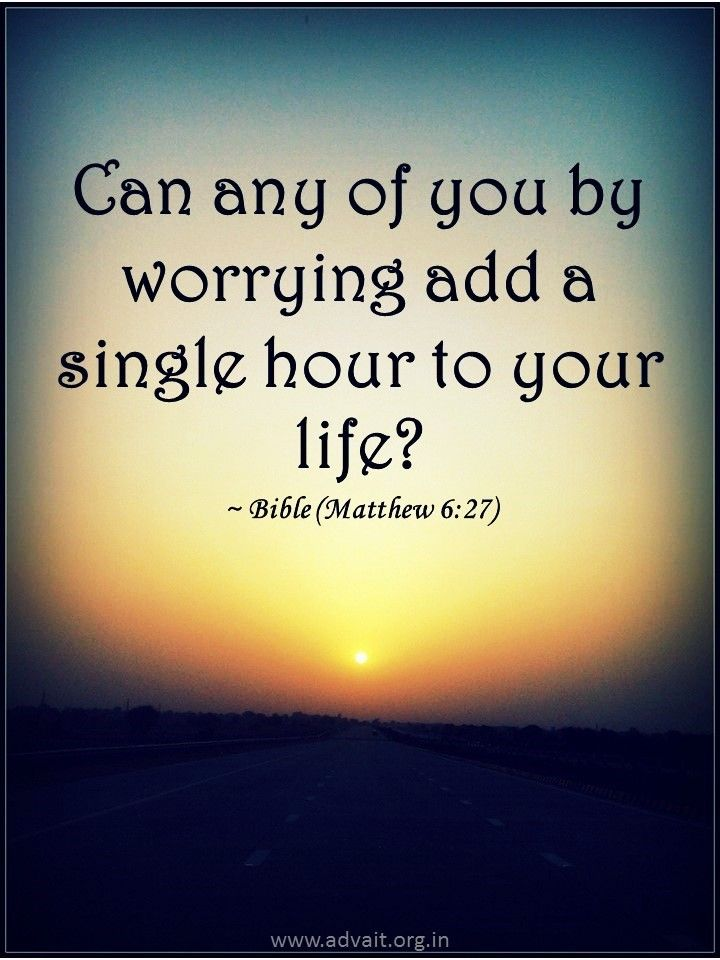 Can any of you by worrying add a single hour to your life? #worry #life