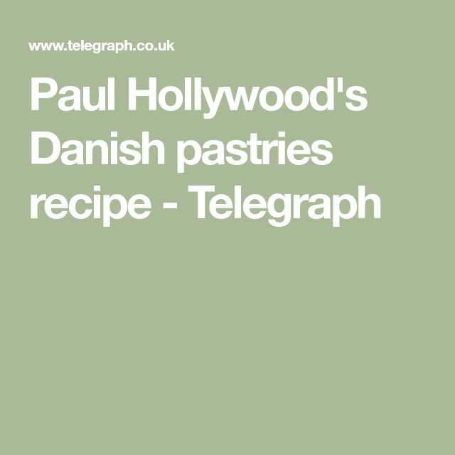 Paul Hollywood's Danish pastries recipe - Telegraph