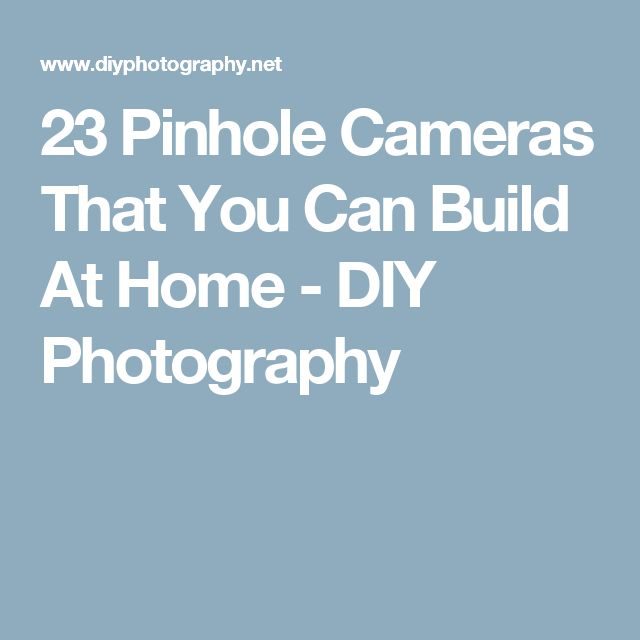 23 Pinhole Cameras That You Can Build At Home - DIY Photography