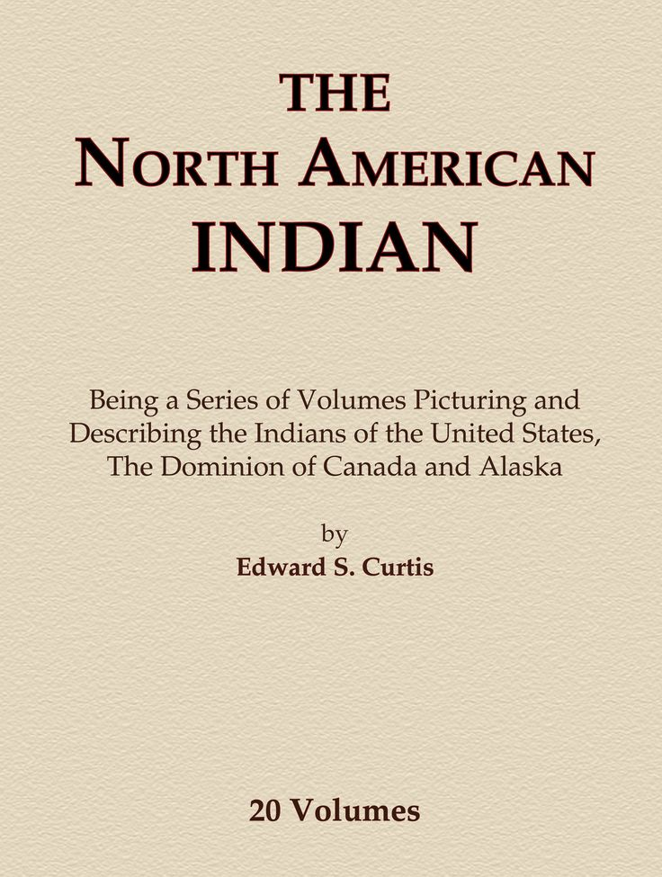 THE NORTH AMERICAN INDIAN by Edward S. Curtis Complete 20 Volume Set This twenty volume set covers detailed tribal histories and languages of many of the Tribal Nations. The entire set contains over 1