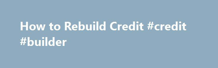 How to Rebuild Credit #credit #builder http://credit.remmont.com/how-to-rebuild-credit-credit-builder/  #how to rebuild credit # Things You'll Need The willpower not to overspend Rebuilding Your Credit First, get new credit. Read More...The post How to Rebuild Credit #credit #builder appeared first on Credit.