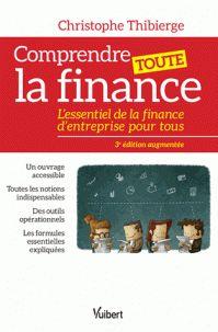 Christophe Thibierge - Comprendre toute la finance - L'essentiel de la finance d'entreprise pour tous. - Agrandir l'image