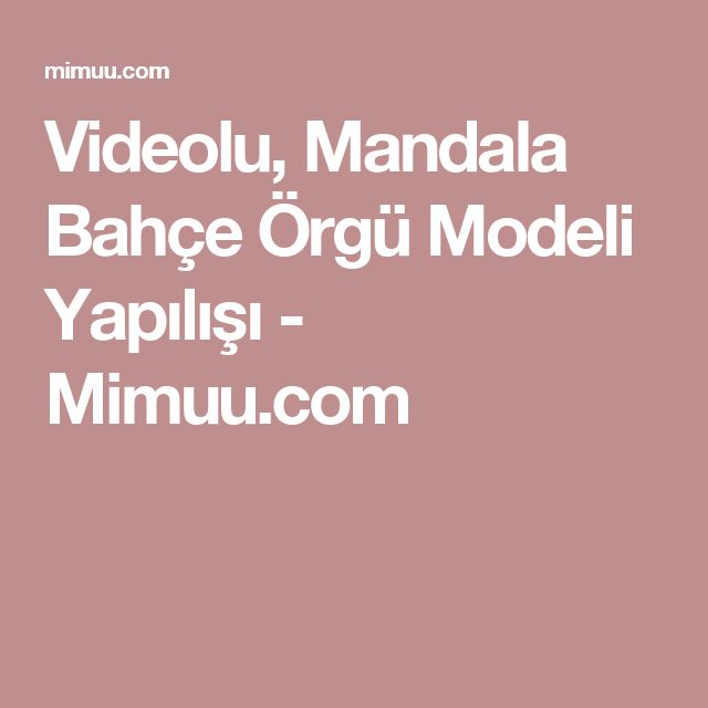 Videolu, Mandala Bahçe Örgü Modeli Yapılışı - Mimuu.com