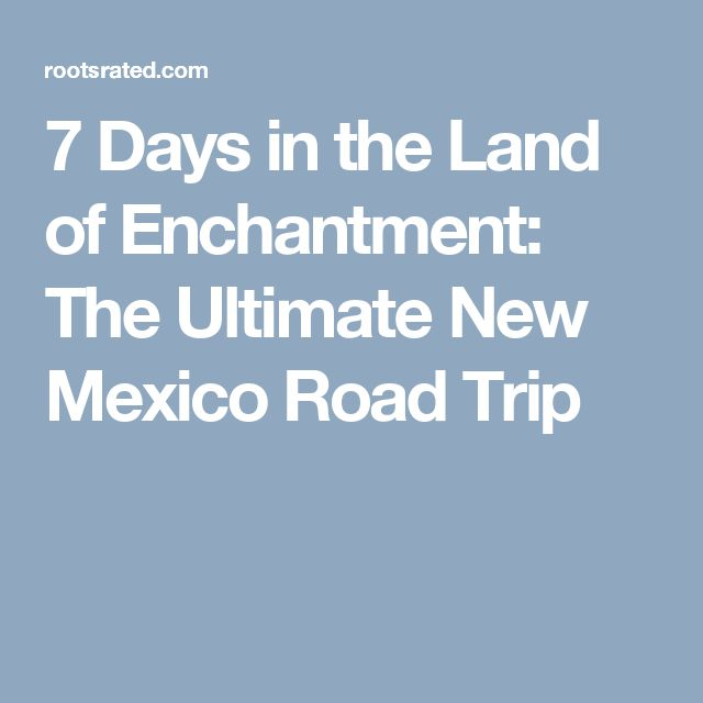 7 Days in the Land of Enchantment: The Ultimate New Mexico Road Trip