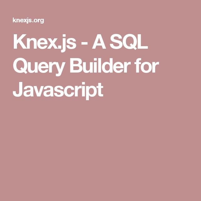 Knex.js - A SQL Query Builder for Javascript
