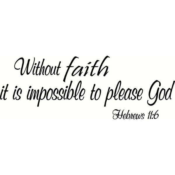 Hebrews 11 6 Wall Art, Without Faith It Is Impossible To