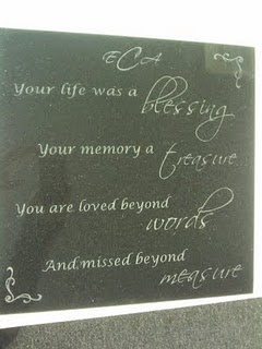 Your life was a blessing  Your memory, a treasure.  You are loved beyond words  And missed beyond measure.