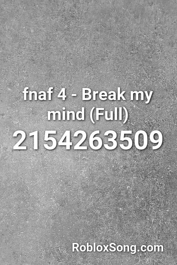 Fnaf 4 Break My Mind Full Roblox Id Roblox Music Codes Roblox My Mind Fnaf