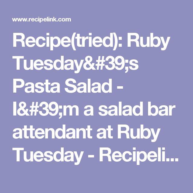 Recipe(tried): Ruby Tuesday's Pasta Salad - I'm a salad bar attendant at Ruby Tuesday - Recipelink.com