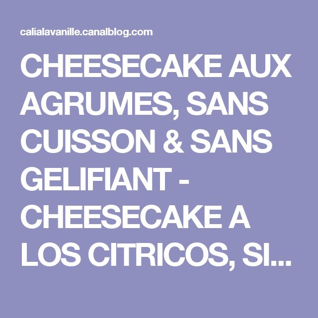 CHEESECAKE AUX AGRUMES, SANS CUISSON & SANS GELIFIANT - CHEESECAKE A LOS CITRICOS, SIN COCCION & SIN GELIFICANTE - Vanille & Poivre Rose