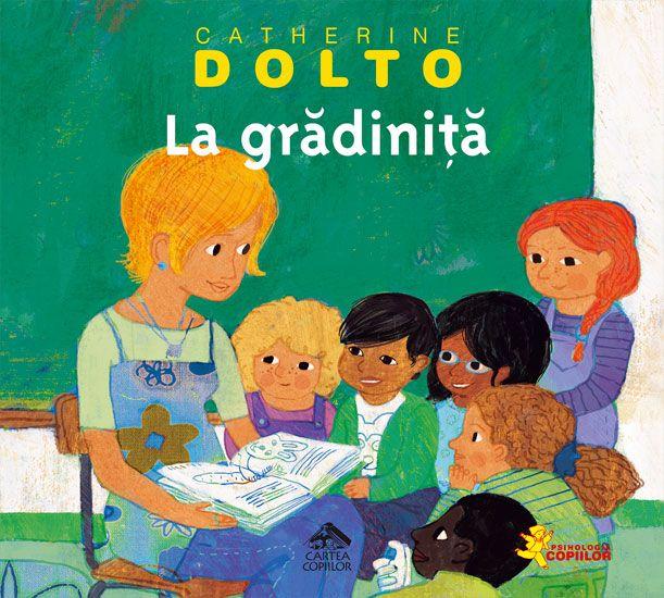 La gradinita - Catherine Dolto: Varsta 2-7 ani; Într-o bună zi, ne facem prea mari ca să mai stăm cu bunicii, cu bona sau la creșă. Atunci începem să mergem la grădiniță – la grupa mică. E un moment important pentru noi...asa incepe cartea psihanalistei Cahterine Dolto cea care abordeaza subiecte importante care tin de viata biologica si de cea afectiva.