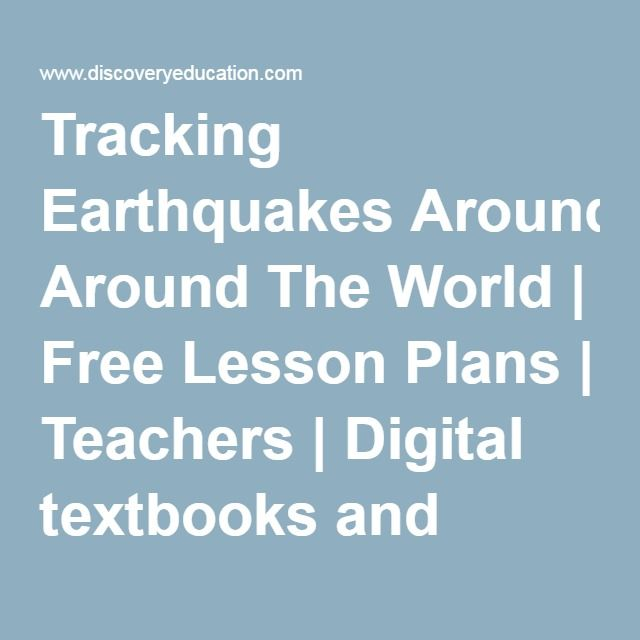 Tracking Earthquakes Around The World | Free Lesson Plans | Teachers | Digital textbooks and standards-aligned educational resources