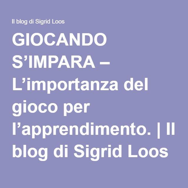GIOCANDO S'IMPARA – L'importanza del gioco per l'apprendimento. | Il blog di Sigrid Loos