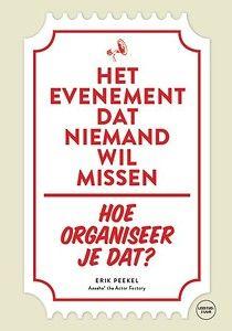 Het evenement dat niemand wil missen - Hoe organiseer je dat? door Erik Peekel  - Verrassend, relevant en exclusief - Kort, boeiend programma - Prikkelende titel - Persoonlijk uitnodigen - Opvolgen