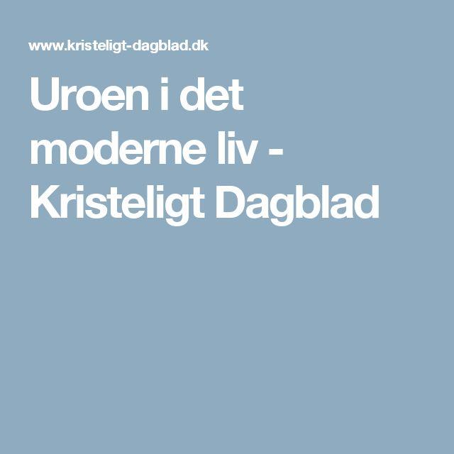 Uroen i det moderne liv - Kristeligt Dagblad