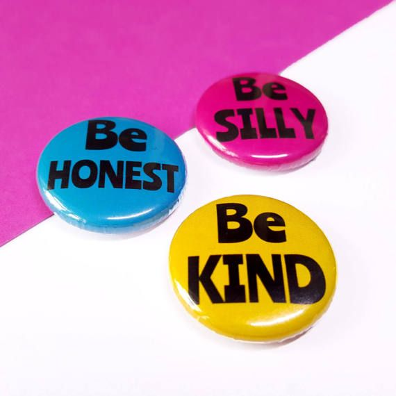 Button Badges - Be Silly, Be Honest, Be Kind cute badges - Positive Quote Pin Button Badge Set