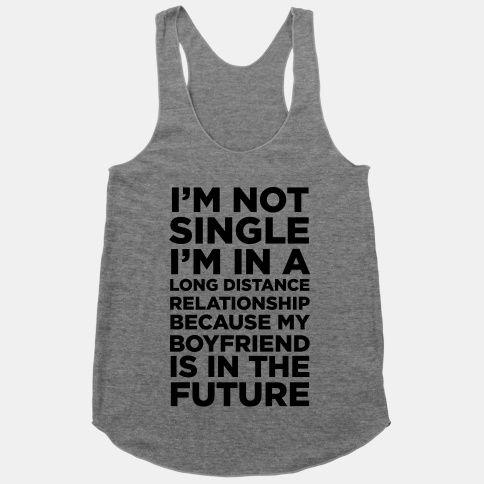 Sometimes you just get really annoyed with people constantly asking about your relationship status.
