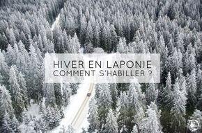 Hiver en Laponie et en Finlande: comment s'habiller pour survivre au grand froid !