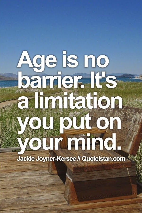 #Age is no barrier. It's a limitation you put on your #mind. #quote                                                                                                                                                                                 More