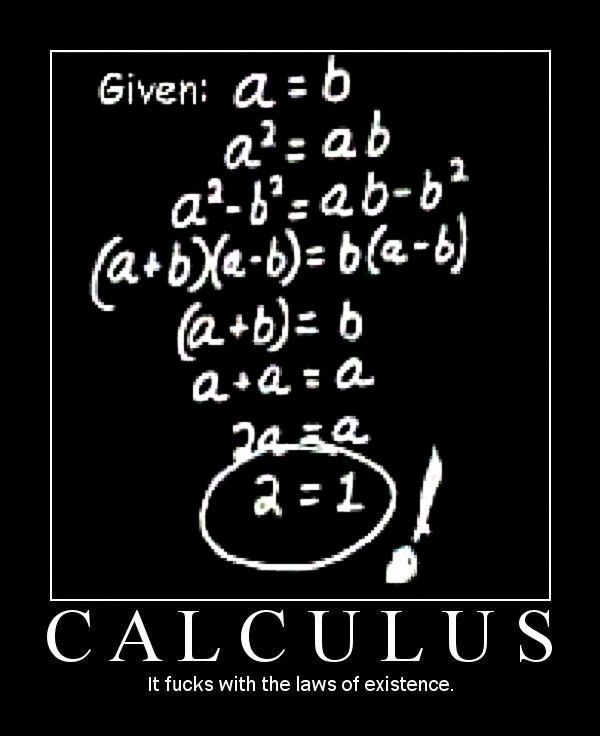 Truth about Calculus, it fucks with the laws of existence.