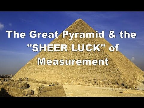 """Great Pyramid & the """"Sheer Luck"""" of Measurement"""