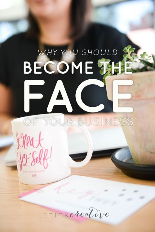 Why You Should Become the Face of Your Business | Personal branding tips for entrepreneurs and bloggers.