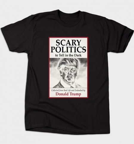 Scary Politics To Tell In The Dark T-Shirt - Donald Trump T-Shirt is $12 today at Busted Tees!