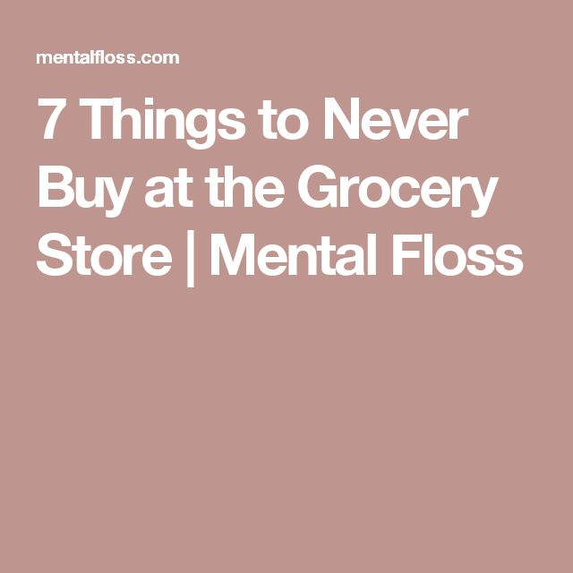 7 Things to Never Buy at the Grocery Store | Mental Floss
