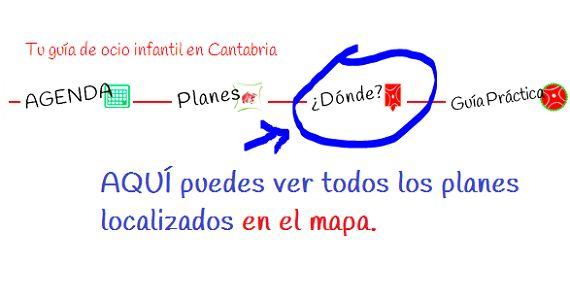 En www.pequecantabria.com puedes ver todos los planes con niños en Cantabria localizados en el mapa.