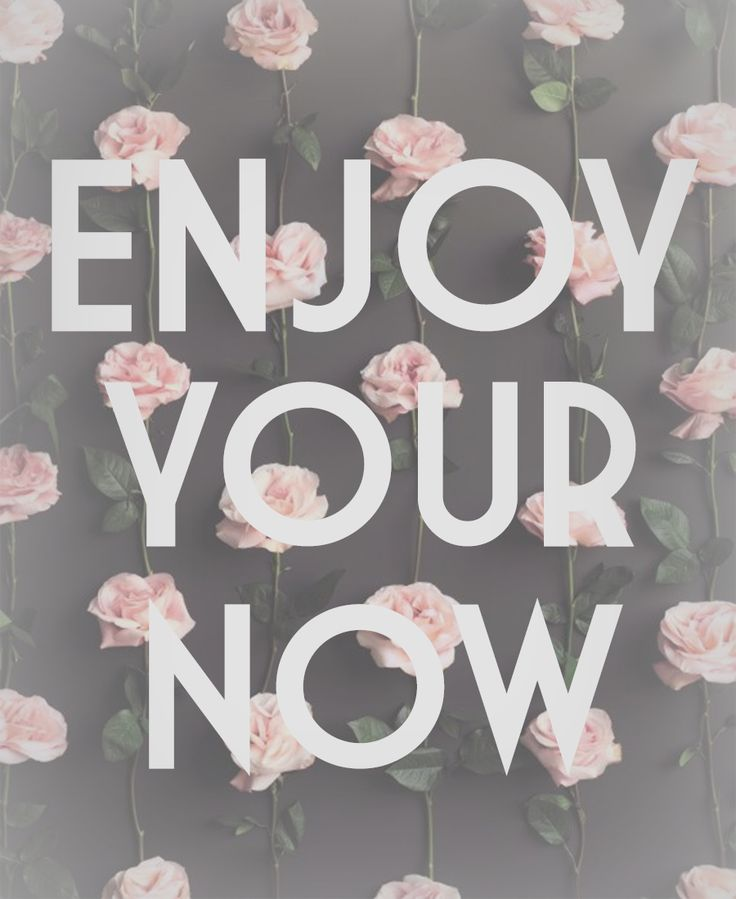 MOTIVATIONAL MONDAY//ENJOY YOUR NOW: