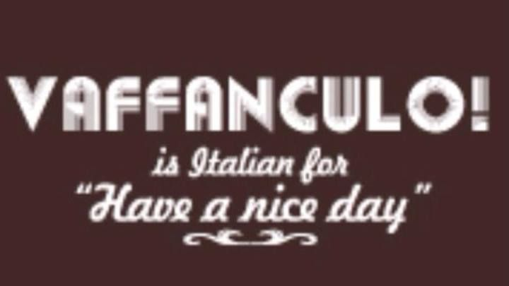 italian way to say Have a nice Day! LOL HAHAHA....not in my italian teachings.....Tooooooooofunny! ;)