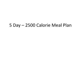 5-day-2500-calorie-meal-plan-6462431 by ilivefit via Slideshare