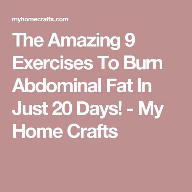 The Amazing 9 Exercises To Burn Abdominal Fat In Just 20 Days! - My Home Crafts