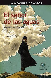 Literatura infantil y juvenil actual: El señor de las aguas. Miguel Luis Sancho