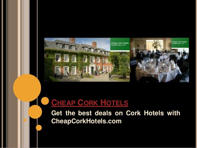 Cheap cork hotels by CheapCorkHotels via slideshare