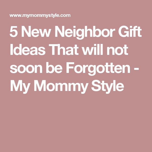 5 New Neighbor Gift Ideas That will not soon be Forgotten - My Mommy Style