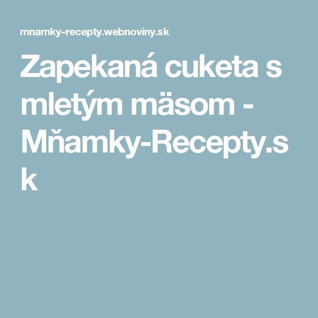 Zapekaná cuketa s mletým mäsom - Mňamky-Recepty.sk