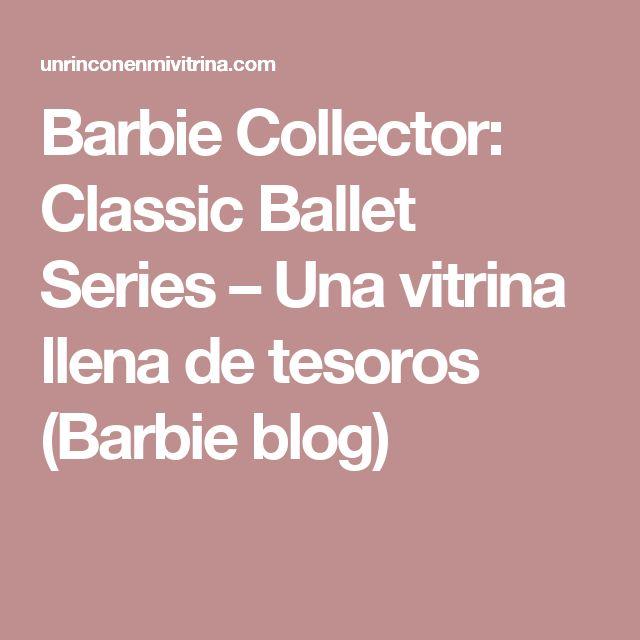Barbie Collector: Classic Ballet Series – Una vitrina llena de tesoros (Barbie blog)