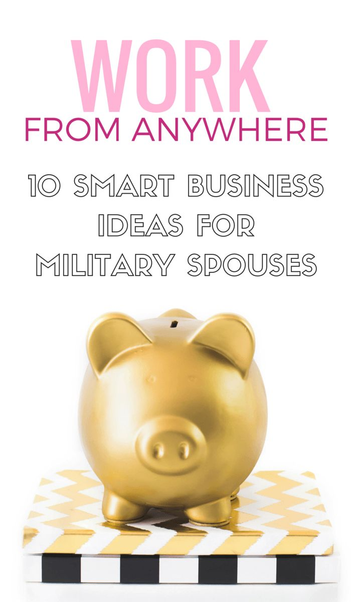 WORK FROM ANYWHERE - 10 Smart Business Ideas for Military Spouses. Stop writing resumes and start writing a business plan. These are ideas for businesses you can start today!