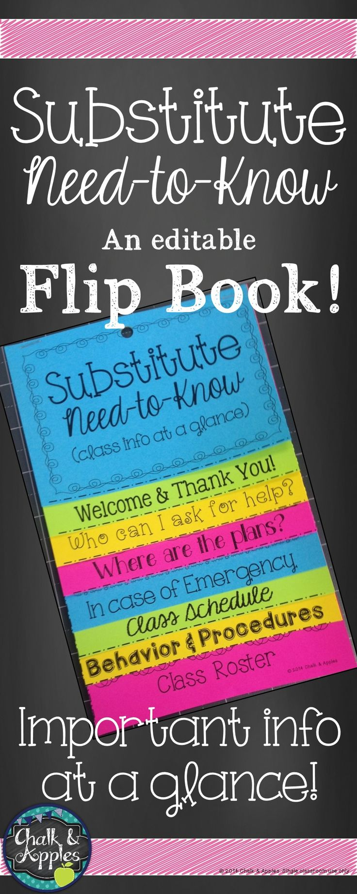 Editable quick reference flip book to help substitutes find the most important info they need about your class at a glance. Print on brightly colored paper and hang in a prominent location near your desk so that a new substitute can easily find it, and have necessary information at his/her fingertips!